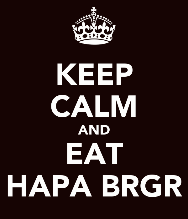 KEEP CALM AND EAT HAPA BRGR