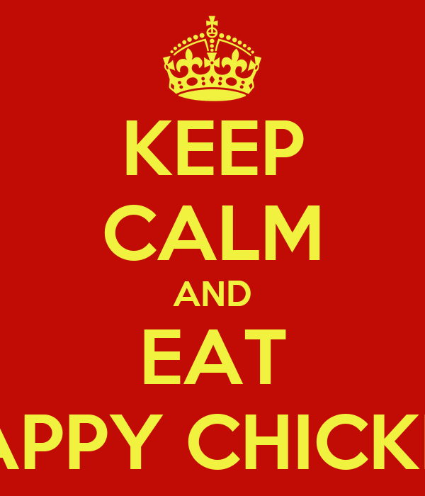 KEEP CALM AND EAT HAPPY CHICKEN