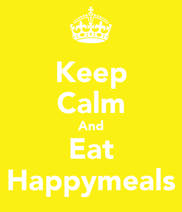 Keep Calm And Eat Happymeals