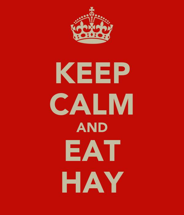 KEEP CALM AND EAT HAY