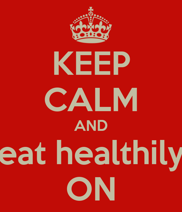 KEEP CALM AND eat healthily ON
