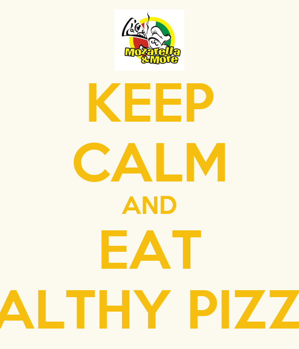 KEEP CALM AND EAT HEALTHY PIZZAS
