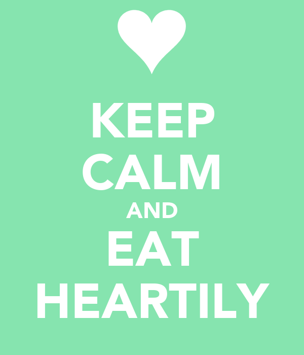 KEEP CALM AND EAT HEARTILY