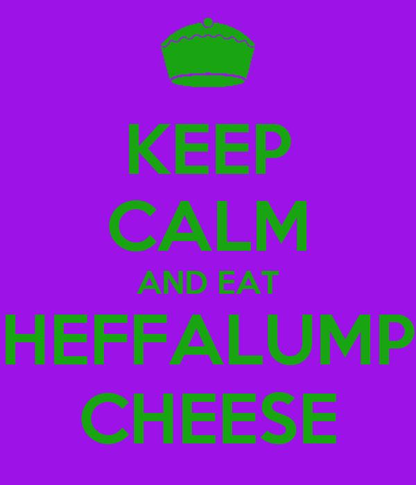 KEEP CALM AND EAT HEFFALUMP CHEESE