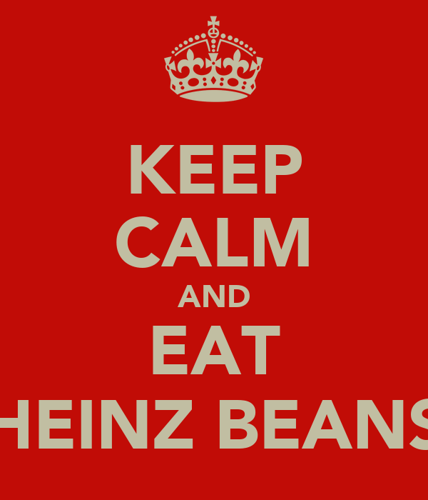 KEEP CALM AND EAT HEINZ BEANS