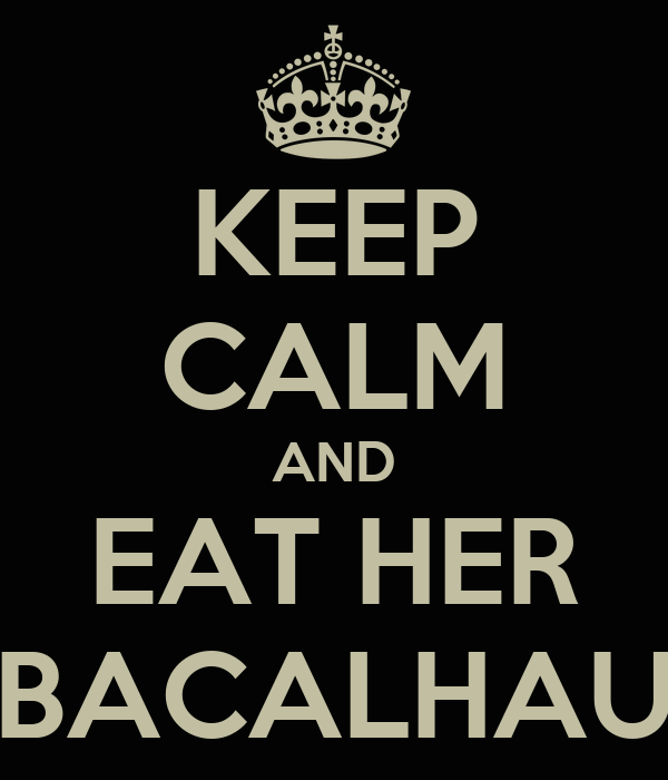 KEEP CALM AND EAT HER BACALHAU
