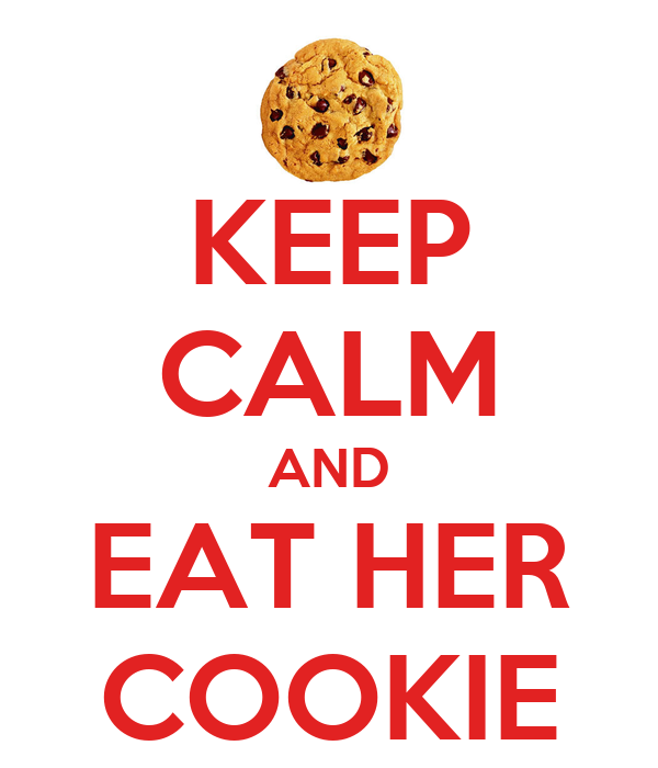 KEEP CALM AND EAT HER COOKIE