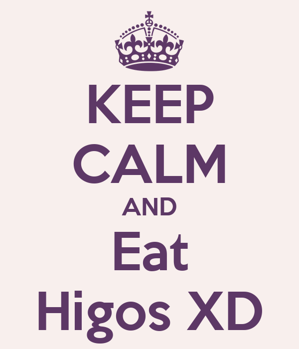 KEEP CALM AND Eat Higos XD