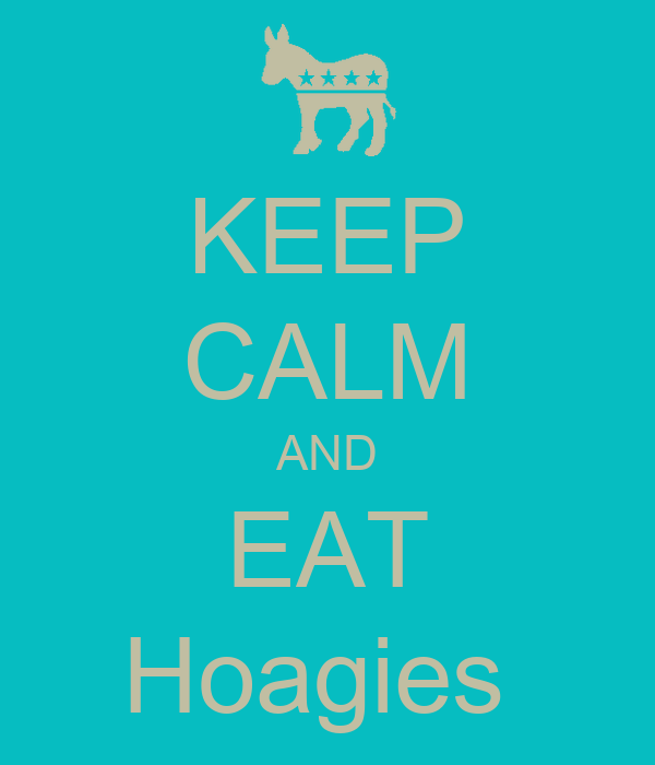 KEEP CALM AND EAT Hoagies