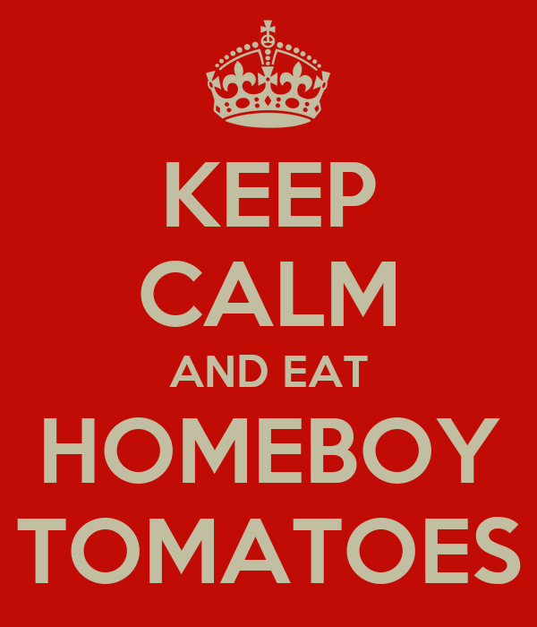 KEEP CALM AND EAT HOMEBOY TOMATOES
