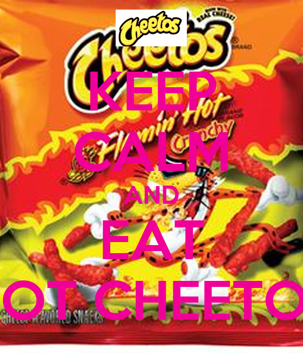 Debate Cheetos Are Bad For You: KEEP CALM AND EAT HOT CHEETOS Poster