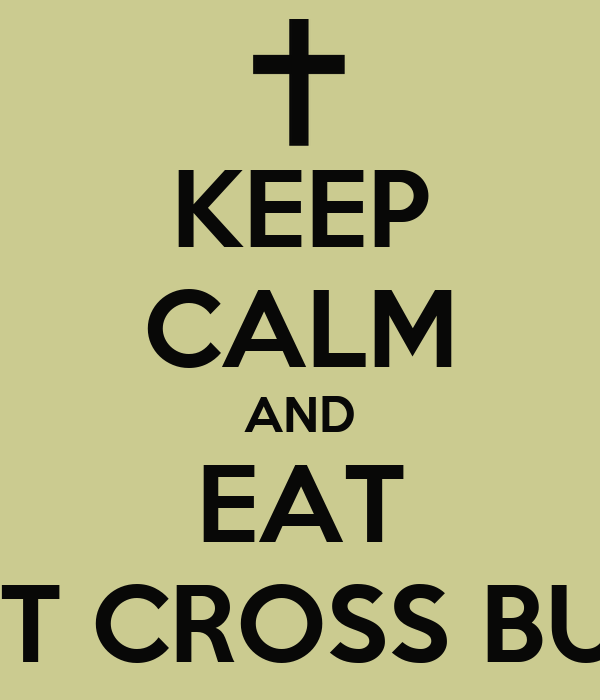 KEEP CALM AND EAT HOT CROSS BUNS