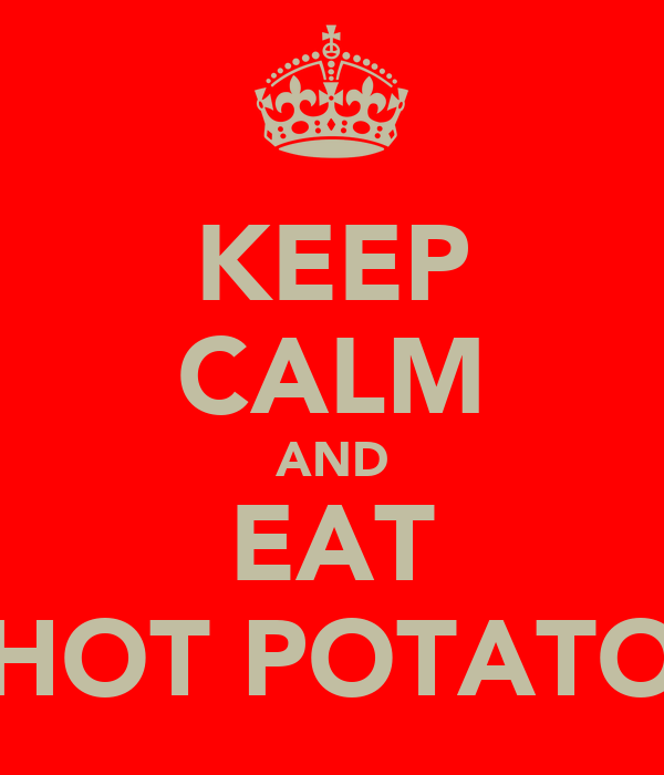 KEEP CALM AND EAT HOT POTATO