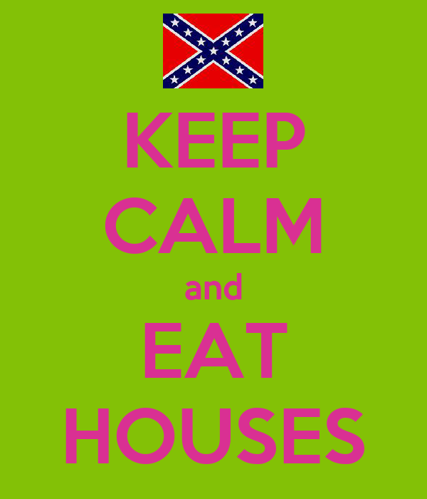 KEEP CALM and EAT HOUSES