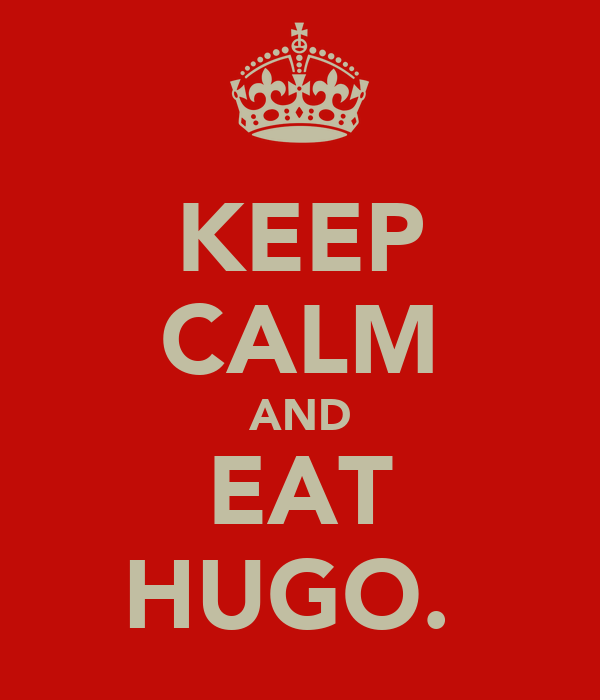 KEEP CALM AND EAT HUGO.