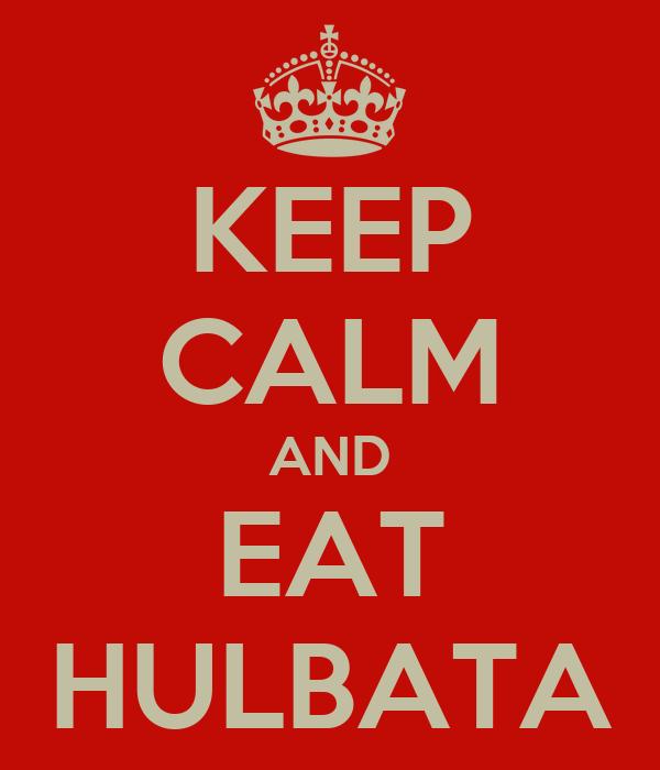 KEEP CALM AND EAT HULBATA