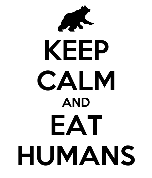 KEEP CALM AND EAT HUMANS