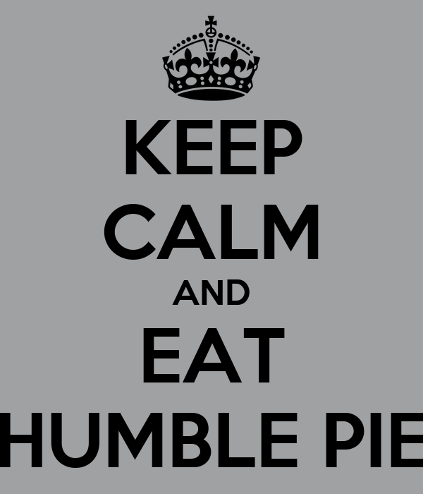 KEEP CALM AND EAT HUMBLE PIE