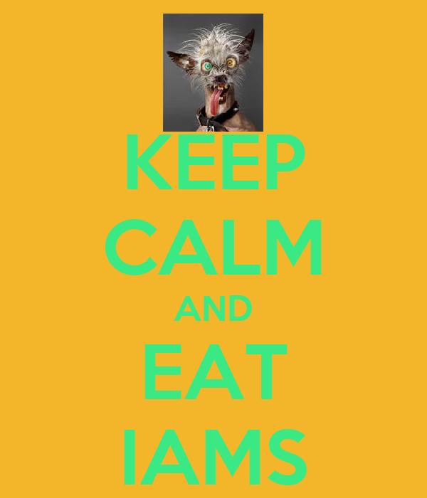 KEEP CALM AND EAT IAMS