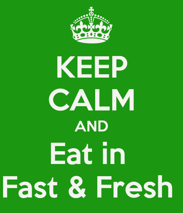 KEEP CALM AND Eat in  Fast & Fresh