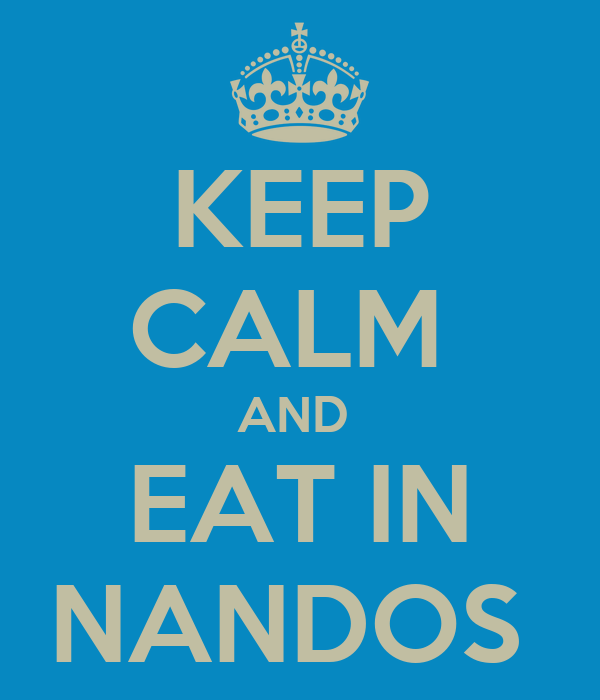 KEEP CALM  AND  EAT IN NANDOS