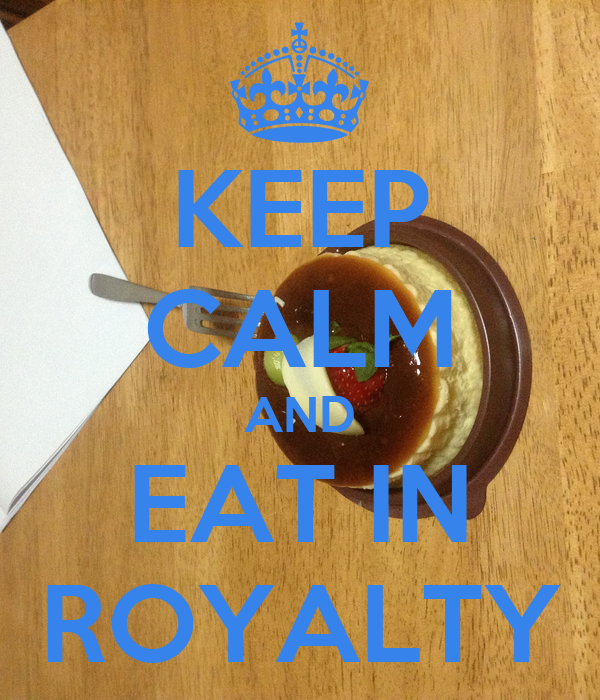 KEEP CALM AND EAT IN ROYALTY