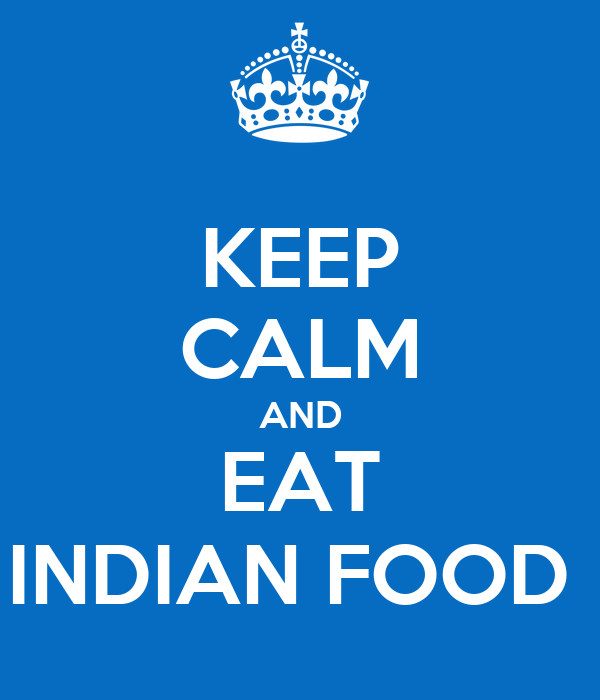 KEEP CALM AND EAT INDIAN FOOD