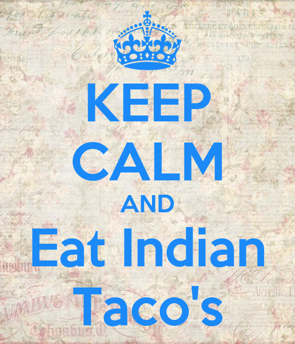 KEEP CALM AND Eat Indian Taco's