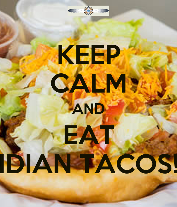 KEEP CALM AND EAT INDIAN TACOS!!!!