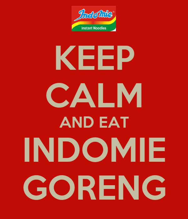 KEEP CALM AND EAT INDOMIE GORENG