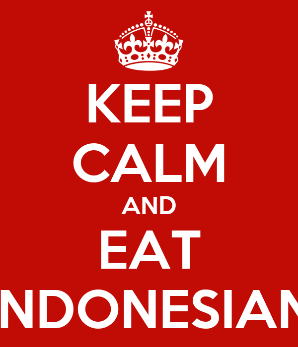 KEEP CALM AND EAT INDONESIAN