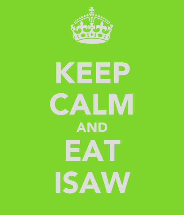 KEEP CALM AND EAT ISAW