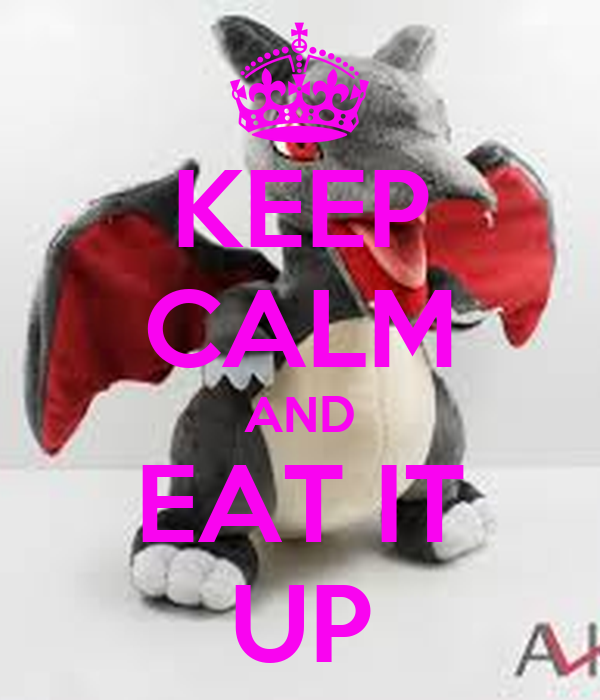 KEEP CALM AND EAT IT UP