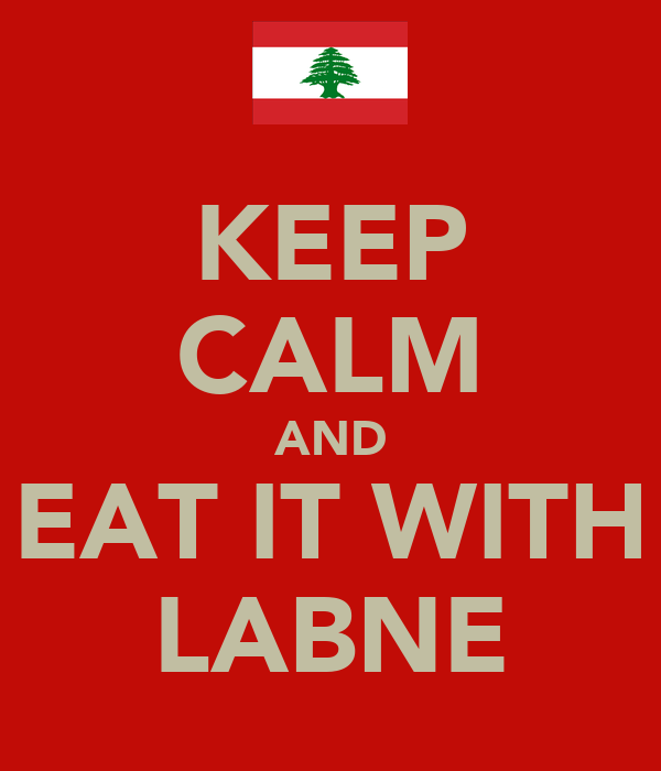 KEEP CALM AND EAT IT WITH LABNE