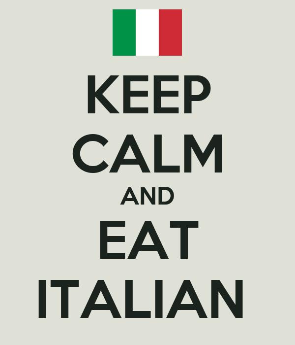 KEEP CALM AND EAT ITALIAN