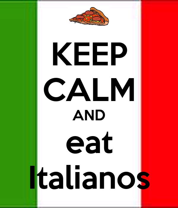 KEEP CALM AND eat Italianos