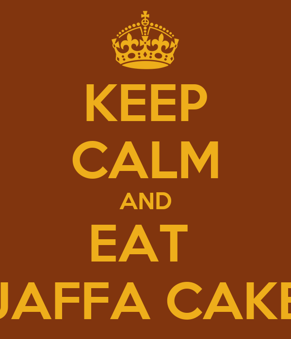 KEEP CALM AND EAT  JAFFA CAKE