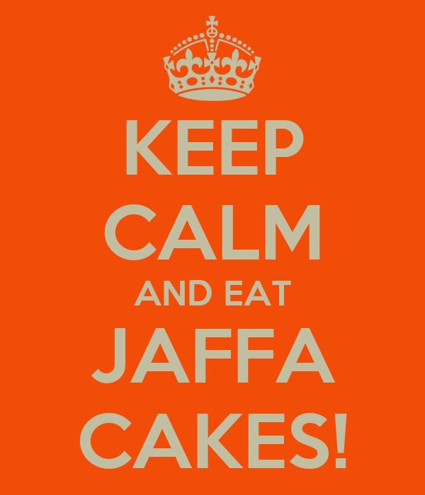 KEEP CALM AND EAT JAFFA CAKES!