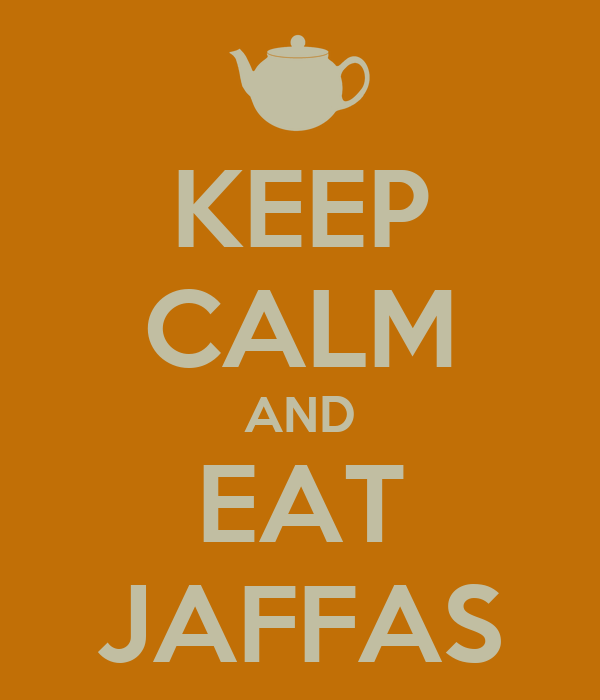 KEEP CALM AND EAT JAFFAS