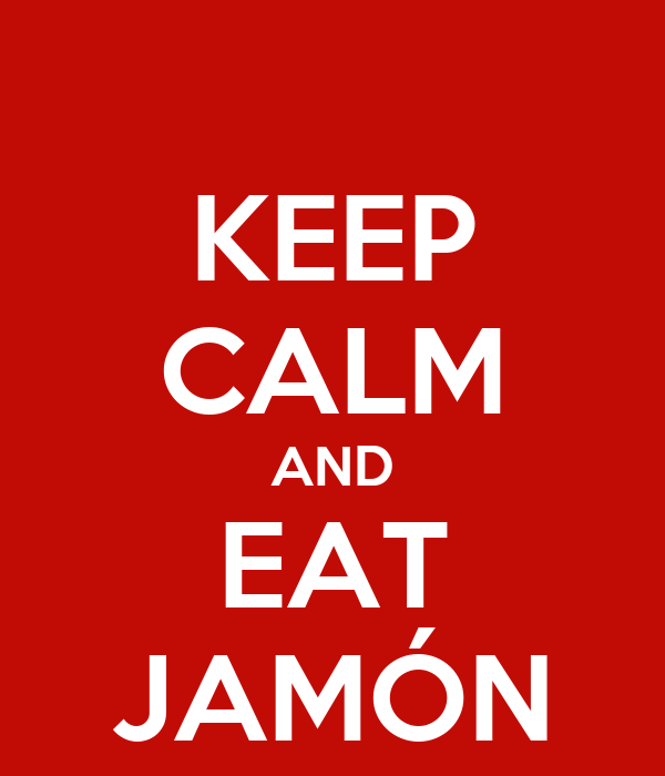 KEEP CALM AND EAT JAMÓN
