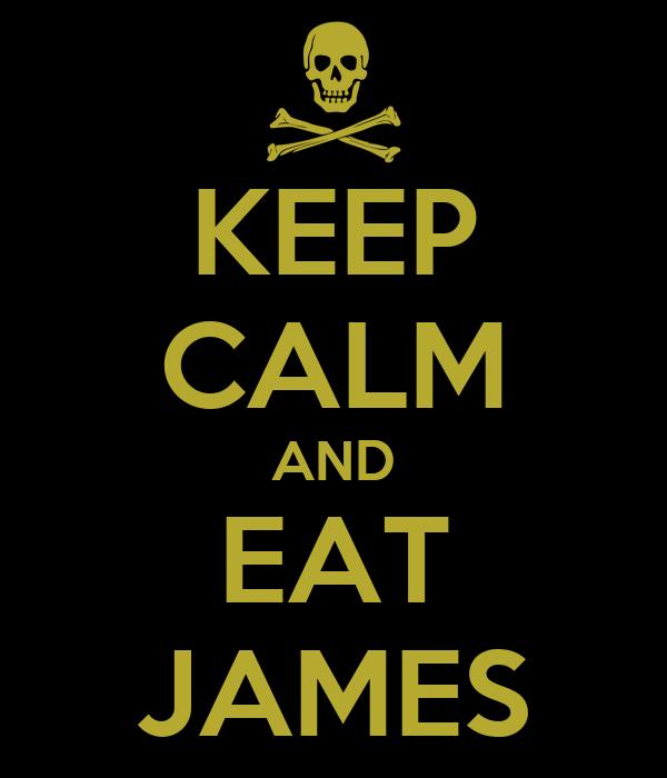 KEEP CALM AND EAT JAMES