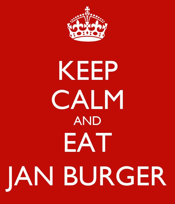 KEEP CALM AND EAT JAN BURGER