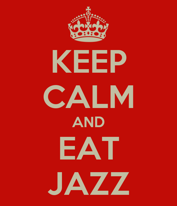 KEEP CALM AND EAT JAZZ