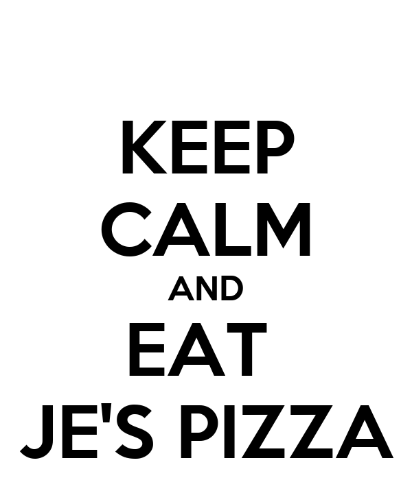KEEP CALM AND EAT  JE'S PIZZA