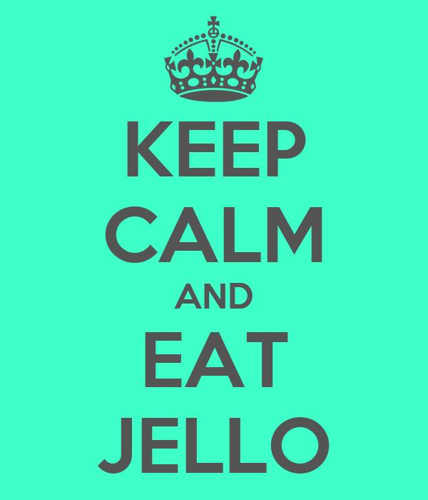 KEEP CALM AND EAT JELLO