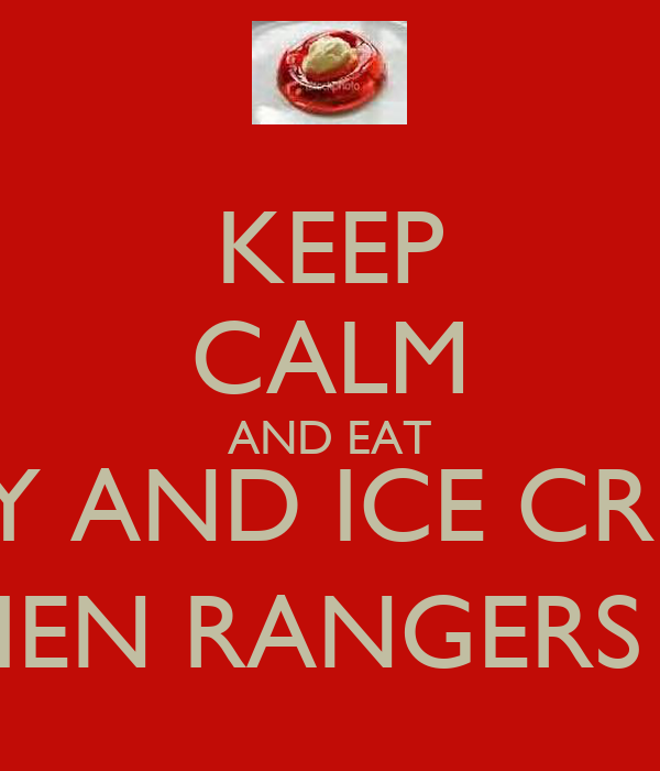 KEEP CALM AND EAT JELLY AND ICE CREAM WHEN RANGERS DIE