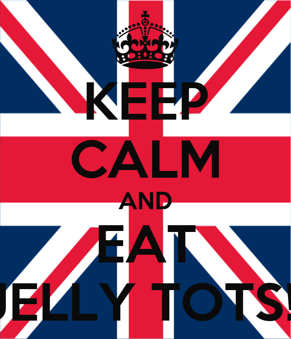 KEEP CALM AND EAT JELLY TOTS!!