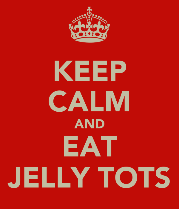 KEEP CALM AND EAT JELLY TOTS