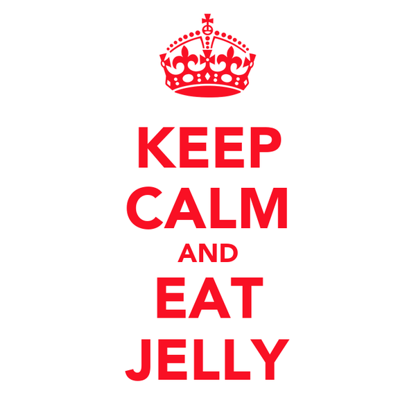 KEEP CALM AND EAT JELLY