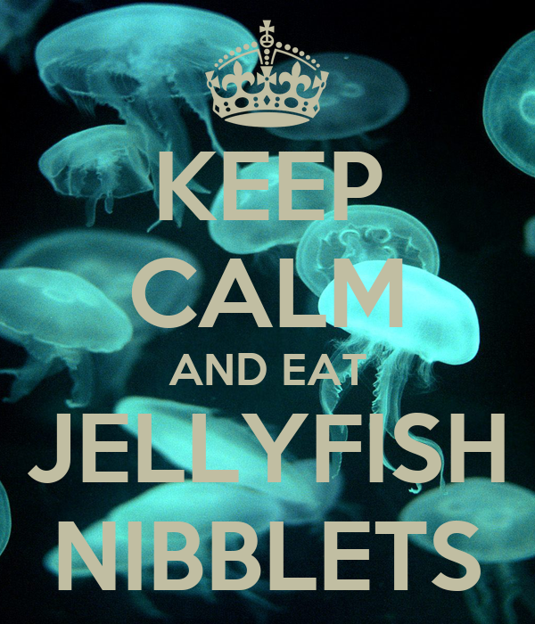 KEEP CALM AND EAT JELLYFISH NIBBLETS
